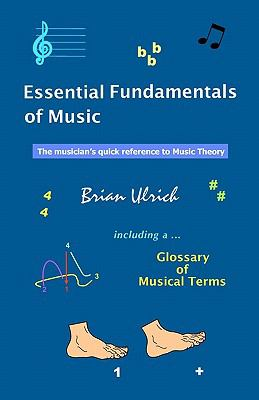 Essential Fundamentals of Music: The musician's quick reference to Music Theory