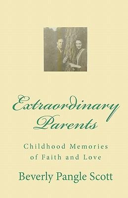 Extraordinary Parents : Childhood Memories of Faith and Love