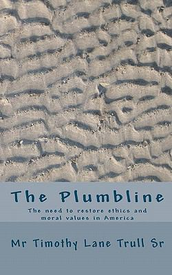 Plumbline : The need to restore ethics and moral values in America