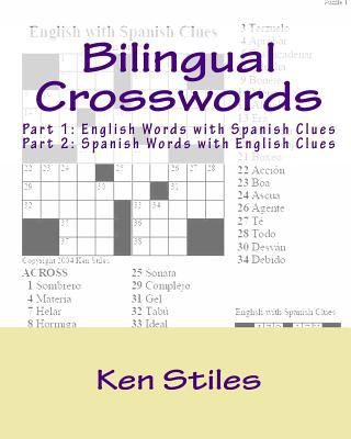 Bilingual Crosswords : Part 1: English Words with Spanish Clues and Part 2: Spanish Words with English Clues