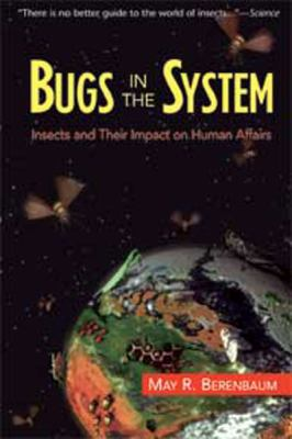 Bugs in the System : Insects and Their Impact on Human Affairs