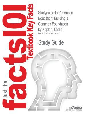 Studyguide for American Education: Building a Common Foundation by Leslie Kaplan, ISBN 9780495599395