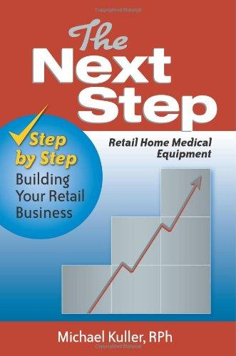 The Next Step:  Retail Home Medical Equipment: Step by Step Building Your Retail Business