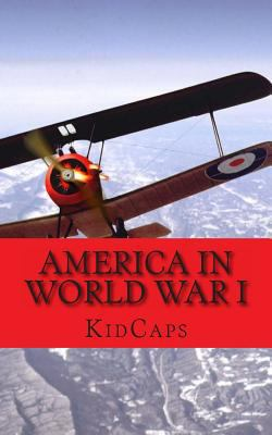 America in World War I : A History Just for Kids!