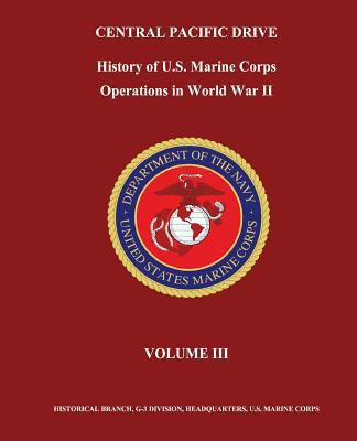 Central Pacific Drive: History of U. S. Marine Corps Operations in World War II, Volume III