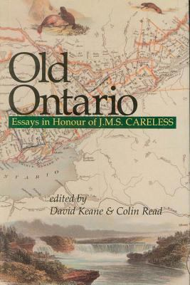 Old Ontario Essays in Honour of J M S Careless