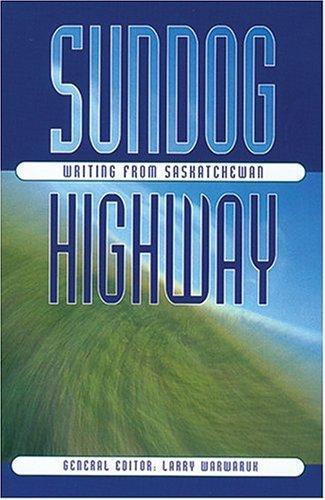 Sundog Highway: Writing from Saskatchewan