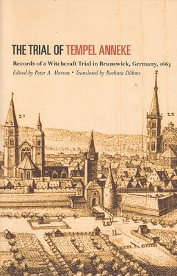 Trial of Tempel Anneke Records of a Witchcraft Trial in Brunswick, Germany, 1663