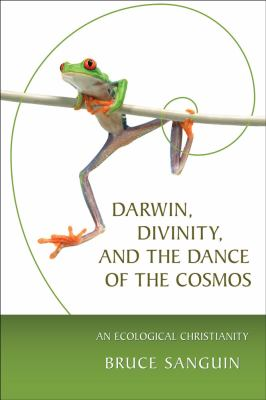 Darwin, Divinity, and the Dance of the Cosmos An Ecological Christianity