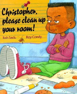 Christopher, Please Clean up Your Room! - Itah Sadu - Paperback