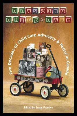 Changing Child Care Five Decades of Child Care Advocacy and Policy in Canada
