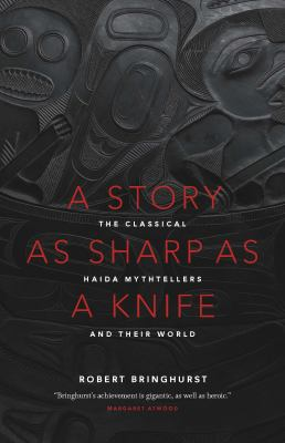 Story as Sharp as a Knife : The Classical Haida Mythtellers and Their World