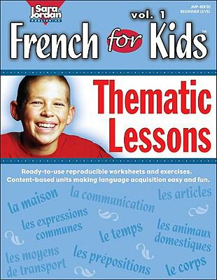 French for Kids Thematic Lessons Lecons et Exercices Pour Le Premier Niveau De Francais Easy Intermediate Level