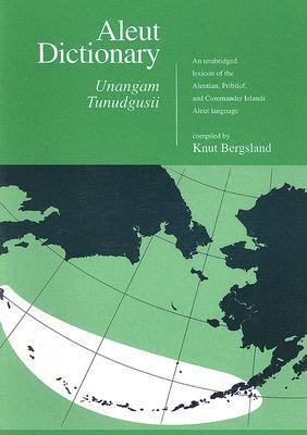 Aleut Dictionary, Unangam Tunudgusiiian Unabridged Lexicon of the Aleutian, Pribilof and Commander Islands Aleut Language