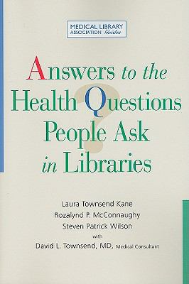 Answers to the Health Questions People Ask in Libraries: A Medical Library Association Guide