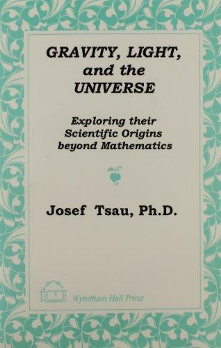 Gravity Light, and the Universe: Exploring Their Scientific Origins Beyond Mathematics
