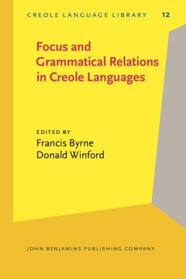 Focus and Grammatical Relations in Creole Languages: Papers from the University of Chicago Conference on Focus and Grammatical Relations in Creole Languages (Creole Language Library)