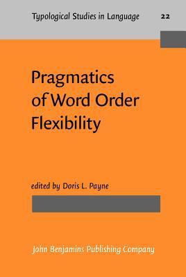 Pragmatics of Word Order Flexibility (Typological Studies in Language)