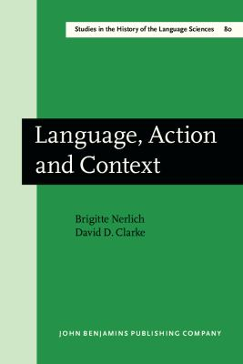 Language, Action, and Context The Early History of Pragmatics in Europe and America, 1780-1930