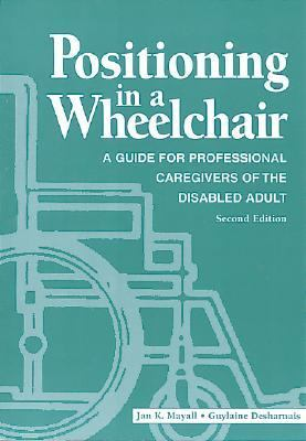 Positioning in a Wheelchair A Guide for Caregivers of the Disabled Adult