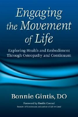 Engaging the Movement of Life Exploring Health and Embodiment Through Osteopathy and Continuum