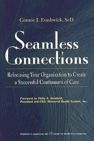 Seamless Connections: Refocusing Your Organization to Create a Successful Continuum of Care (J-B AHA Press)