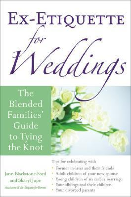 Ex Etiquette For Weddings The Blended Families Guide To Tying The Knot