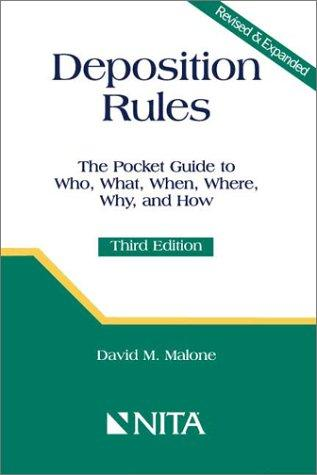 Deposition Rules: The Pocket Guide to Who, What, When, Where, Why and How