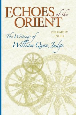 Echoes of the Orient : Cumulative Index: the Writings of William Quan Judge