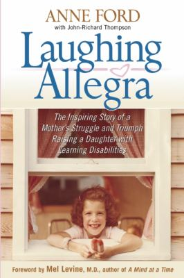 Laughing Allegra The Inspiring Story of a Mother's Struggle and Triumph Raising a Daughter With Learning Disabilities