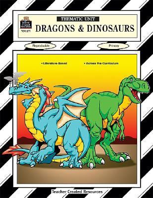 Dragons and Dinosaurs A Thematic Unit/Workbook