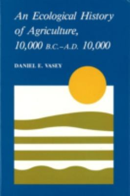 Ecological History of Agriculture, 10,000 Bc-Ad 10,000