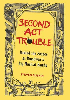 Second Act Trouble Behind the Scenes at Broadway's Big Musical Bombs