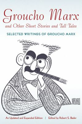 Groucho Marx and Other Short Stories and Tall Tales : Selected Writings of Groucho Marx Updated and Expanded