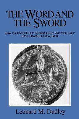 Word and the Sword How Techniques of Information and Violence Have Shaped Our World