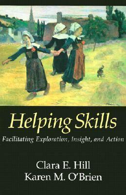 Helping Skills Facilitating Exploration, Insight, and Action