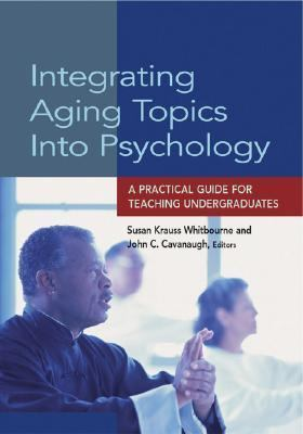 Integrating Aging Topics into Psychology A Practical Guide for Teaching Undergraduates
