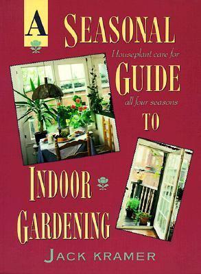 A Seasonal Guide to Indoor Gardening - Jack Kramer - Paperback