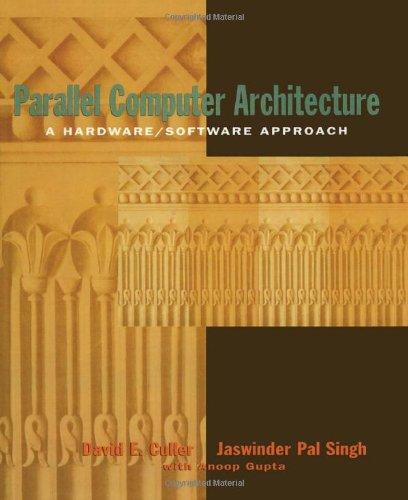 Parallel Computer Architecture: A Hardware/Software Approach (The Morgan Kaufmann Series in Computer Architecture and Design)