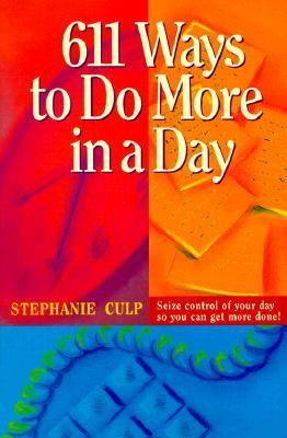 611 Ways to Do More in a Day - Stephanie Culp - Paperback - 1 ED