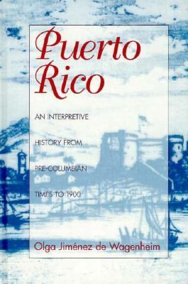 Puerto Rico An Interpretive History from Pre-Columbian Times to 1900