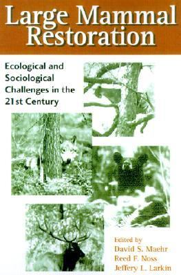 Large Mammal Restoration Ecological and Sociological Challenges in the 21st Century