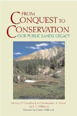 From Conquest to Conservation Our Public Lands Legacy