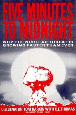 Five Minutes to Midnight: Why the Nuclear Threat Is Growing Faster than Ever - Tom Harkin - Hardcover