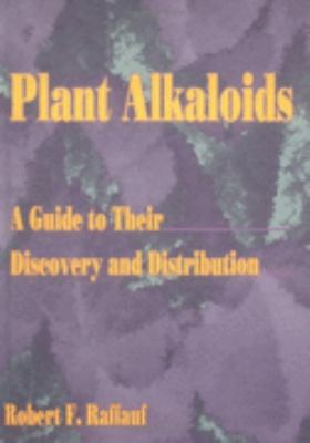 Plant Alkaloids A Guide to Their Discovery and Distribution