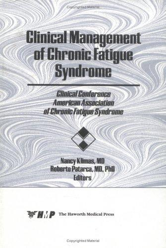 Clinical Management of Chronic Fatigue Syndrome: Clinical Conference, American Association of Chronic Fatigue Syndrome
