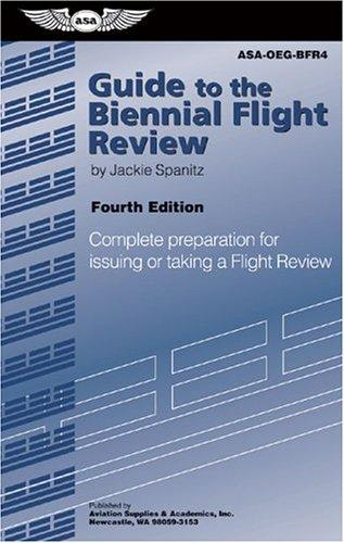 Guide to the Biennial Flight Review: Complete Preparation for Issuing or Taking a Flight Review (Oral Exam Guide series)
