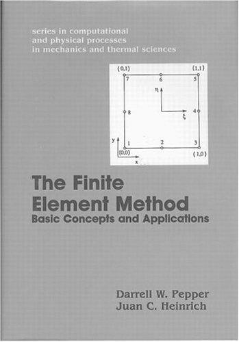 The Finite Element Method: Basic Concepts And Applications (Series in Computional and Physical Processes in Mechanics and Thermal Sciences)