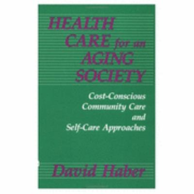 Health Care for an Aging Society Cost-Conscious Community Care and Self-Care Approaches