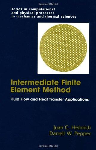 The Intermediate Finite Element Method: Fluid Flow And Heat Transfer Applications (Series in Computational Methods and Physical Processes in Mechanics and Thermal Sciences)
